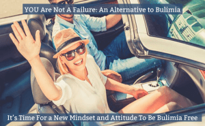YOU Are Not A Failure An Alternative to Bulimia