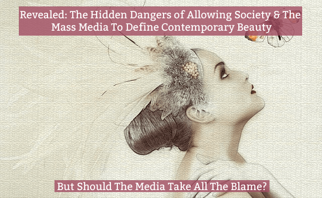 Dangers of Society and Mass Media To Define Contemporary Beauty