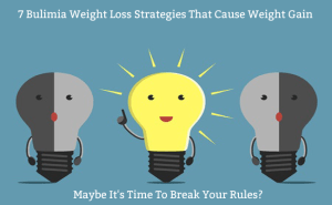 7 Bulimia Weight Loss Strategies That Can Cause Weight Gain