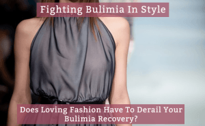 Fighting Bulimia In Style